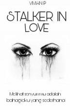 Stalker In Love  by vivianputriii