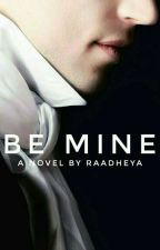 Be Mine [Completed] by raadheya