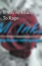 If You're Ready To Rage by GoldenInk