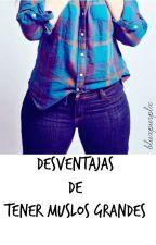 Desventajas de Tener Muslos Grandes© by bluxpurplx