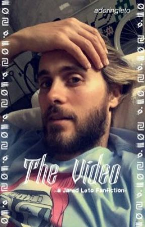 The Video. {a Jared Leto Fanfiction} by adoringleto
