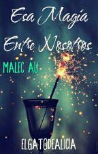 Esa Magia Entre Nosotros (Malec AU) by ElGatoDeAlicia