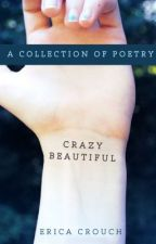 Crazy Beautiful: A Collection of Poems by EricaCrouch