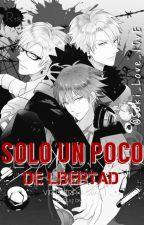 ¡Solo Un Poco De Libertad...! by Saki_Love_lOvE