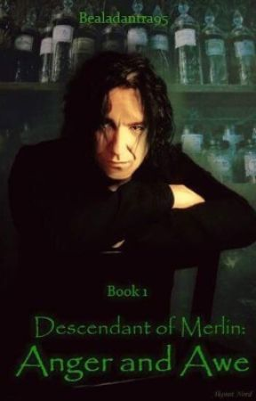 Descendant of Merlin (Severus Snape) Book 1: Anger and Awe by bealadantra95