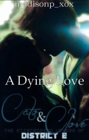 A Dying Love (THG Cato and Clove Fanfiction) by madisonp_xox