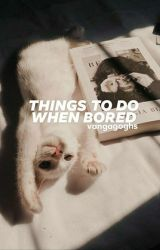 Things To Do When Bored by airseouls