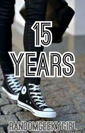 15 Years by RandomGeekyGirl