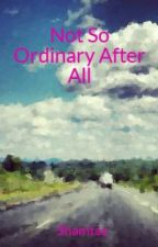 Not So Ordinary After All by Shamtaz