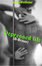 Depressed Life (b-brave) by JuradoWithBieber