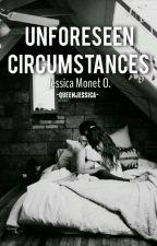 Unforeseen Circumstances by -QueenJessica-