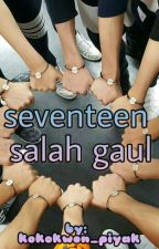 Seventeen Salah Gaul by kokokwon_piyak