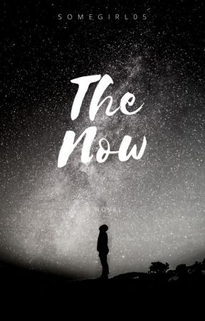 The Now by SomeGirl05