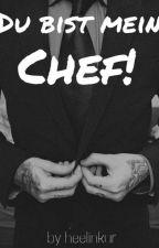 Du Bist Mein Chef! by xthisshxit