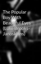 The Popular Boy With Beautiful Eyes (Luke Brooks- Janoskians) by danielleandliam
