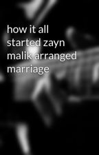 how it all started zayn malik arranged marriage by directioners_swagg