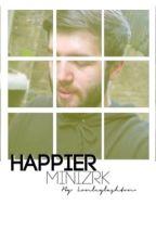 happier • minizerk » book 1 by LostBoyMinter