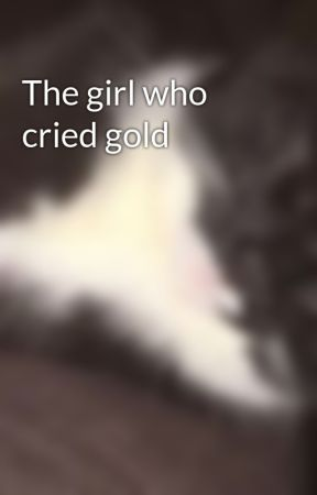 The girl who cried gold by bellaisnotnice