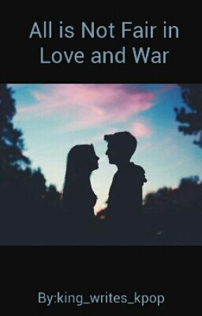 All is Not Fair in Love and War by king_writes_kpop