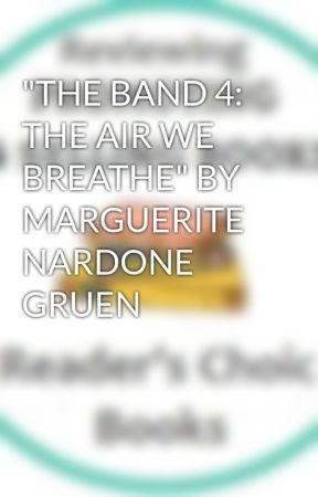 """""""THE BAND 4: THE AIR WE BREATHE"""" BY MARGUERITE NARDONE GRUEN by ChickLitCafe"""