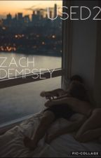 Used2 - A Zach Dempsey Story by lilmiquela622