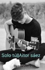 Solo tú,Aitor Saez. by caande17