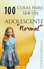 "100 cosas para ser un adolescente ""Normal"" #CPZ2 by Daniela89202"