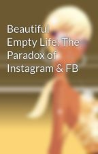 Beautiful Empty Life: The Paradox of Instagram & FB by oliport