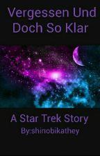 Vergessen Und Doch So Klar A Star Trek Story  by shinobikathey