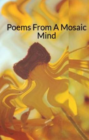 Poems From A Mosaic Mind by iwcs1213
