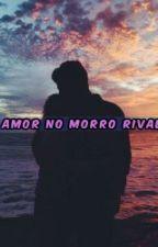 Um amor, no morro rival by mariafernanda29chag
