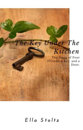 The Key Under the Kitchen (UNFINISHED!) by ThatAuthorElla