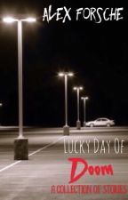 Lucky Day Of Doom: A Collection Of Short Stories by TheBoredJedi