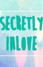 Secretly In Love by Unrevealedqueen