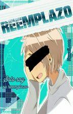 Reemplazo by KawaiLoon