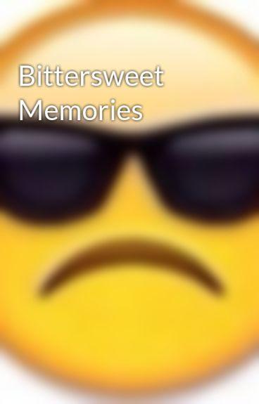 Bittersweet Memories by xfreedomwriterx