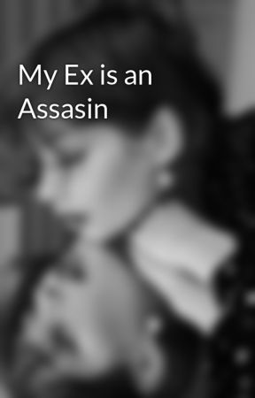 My Ex is an Assasin by MadHatter890