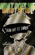 What does she have I do not?『1era Temporada』【TERMINADO】 by USAHatesMexico
