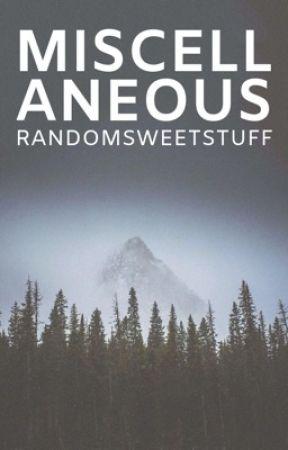 Miscellaneous  by randomsweetstuff