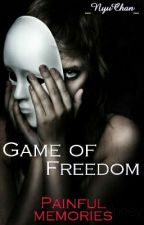 Game of Freedom~Painful memories  by _NyuChan_