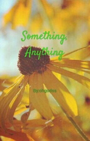 Something, Anything by ohgodss