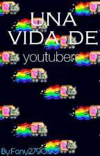 una vida de youtubers by Fany279090