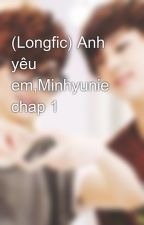 (Longfic) Anh yêu em,Minhyunie chap 1 by kuniu_310