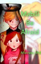 Be afraid {MABILL} by randomwordsoflife