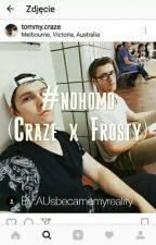 #nohomo (Craze x Frosty) by AUsbecamemyreality