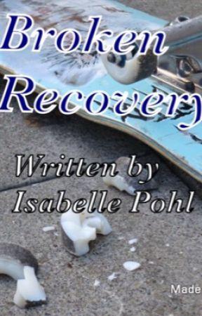Broken Recovery  by MistressOfCrazy