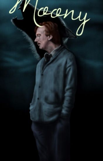 Moony // Remus Lupin x Reader - Kassia - Wattpad