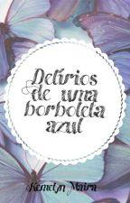 Delírios de uma borboleta Azul by kemelyn_maira