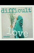 Difficult Love by Raudhaty