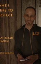 She's Mine to Protect(Lucas Baker Fanfic)(A Baker's Flower Series #1) by angelmarya24